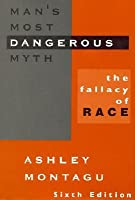 Man's Most Dangerous Myth: The Fallacy of Race, Sixth Edition: The Fallacy of Race, Sixth Edition