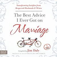The Best Advice I Ever Got on Marriage: Transforming Insights from Respected Husbands  Wives