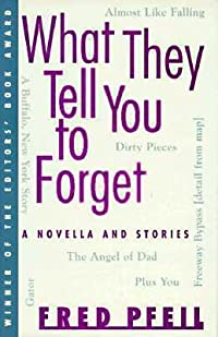 What They Tell You to Forget: A Novella and Stories