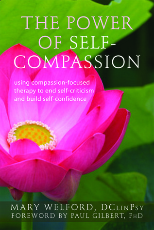 The Power of Self-Compassion: Using Compassion-Focused Therapy to End Self-Criticism and Build Self-Confidence