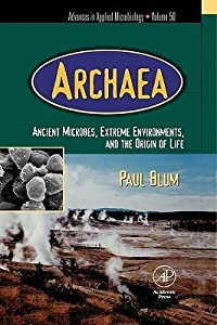 Advances in Applied Microbiology, Volume 50: Archaea: Ancient Microbes, Extreme Environments, and the Origin of Life