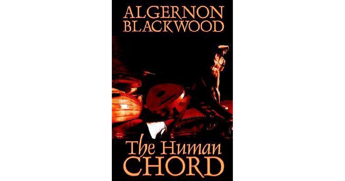 The Human Chord By Algernon Blackwood Fiction By Algernon Blackwood