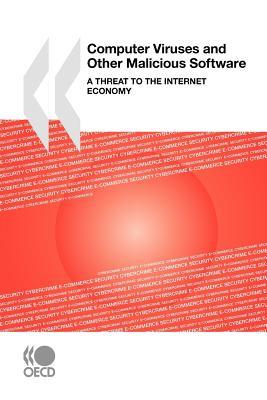 Computer Viruses and Other Malicious Software: A Threat to the Internet Economy