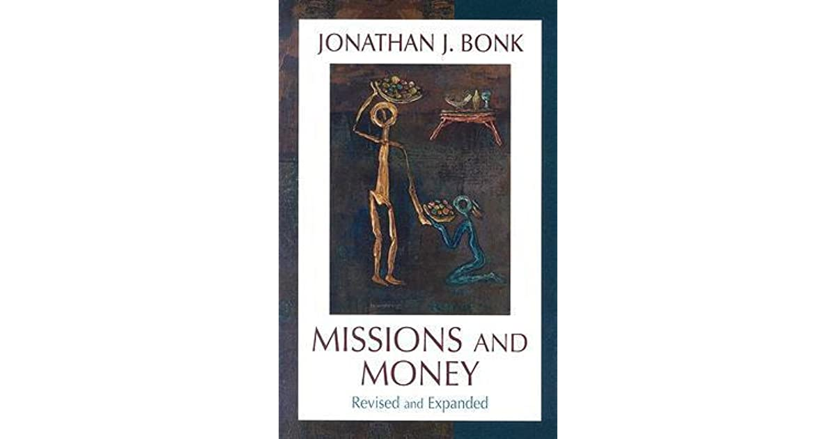 Missions And Money Affluence As A Missionary Problem Revisited By Jonathan J Bonk