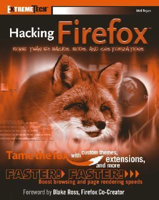 Hacking Firefox - More Than 150 Hacks, Mods, and Customizations (2005)