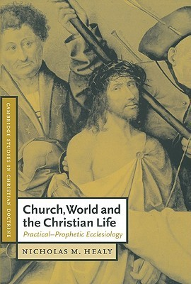 Church, World and the Christian Life Practical-Prophetic Ecclesiology