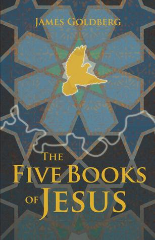 The Five Books of Jesus by James Goldberg