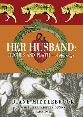 Her Husband: Hughes and Plath: A Marriage