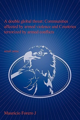 A Double Global Threat: Communities Affected by Armed Violence and Countries Terrorized by Armed Conflicts: Small Arms