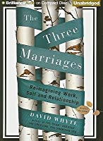 The Three Marriages: Reimagining Work, Self and Relationship