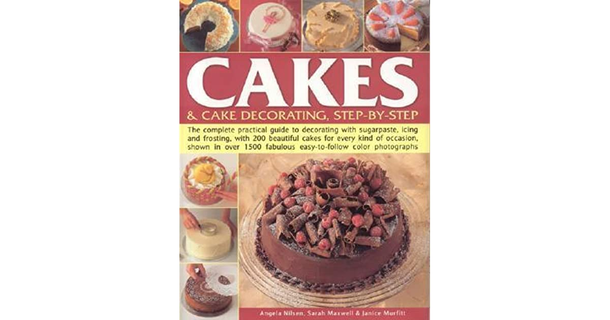 Cakes Cake Decorating Step By Step The Complete Practical Guide