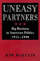 Uneasy Partners: Big Business in American Politics, 1945-1990