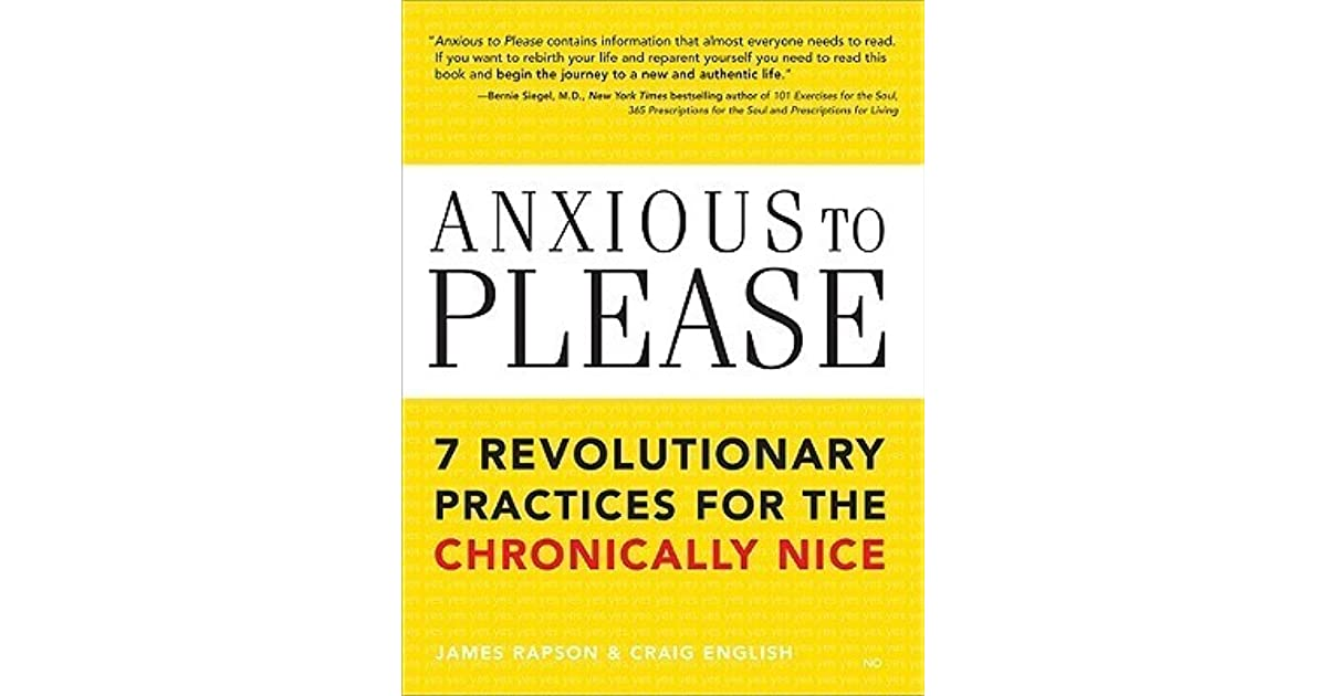 Anxious to please 7 revolutionary practices for the chronically anxious to please 7 revolutionary practices for the chronically nice by james rapson fandeluxe Images