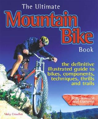 The Ultimate Mountain Bike Book: The Definitive Illustrated