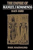The Empire of Manuel I Komnenos, 1143 1180