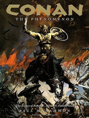 Conan the Phenomenon: The Legacy of Robert E. Howards Fantasy Icon  by  Paul M. Sammon
