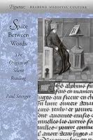 Space Between Words: The Origins of Silent Reading