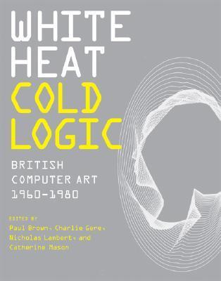 White Heat Cold Logic: British Computer Art 1960-1980