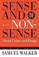Sense and Nonsense about Crime and Drugs: A Policy Guide