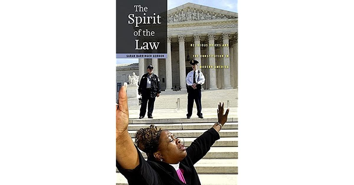 The Spirit Of The Law Religious Voices And The Constitution In Modern America