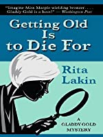 Getting Old Is to Die For (Gladdy Gold, #4)