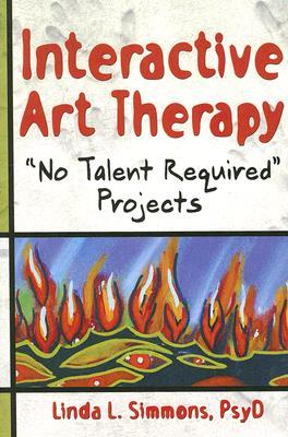Interactive Art Therapy: No Talent Required Projects (Haworth Practical Practice in Mental Health) (Haworth Practical Practice in Mental Health)