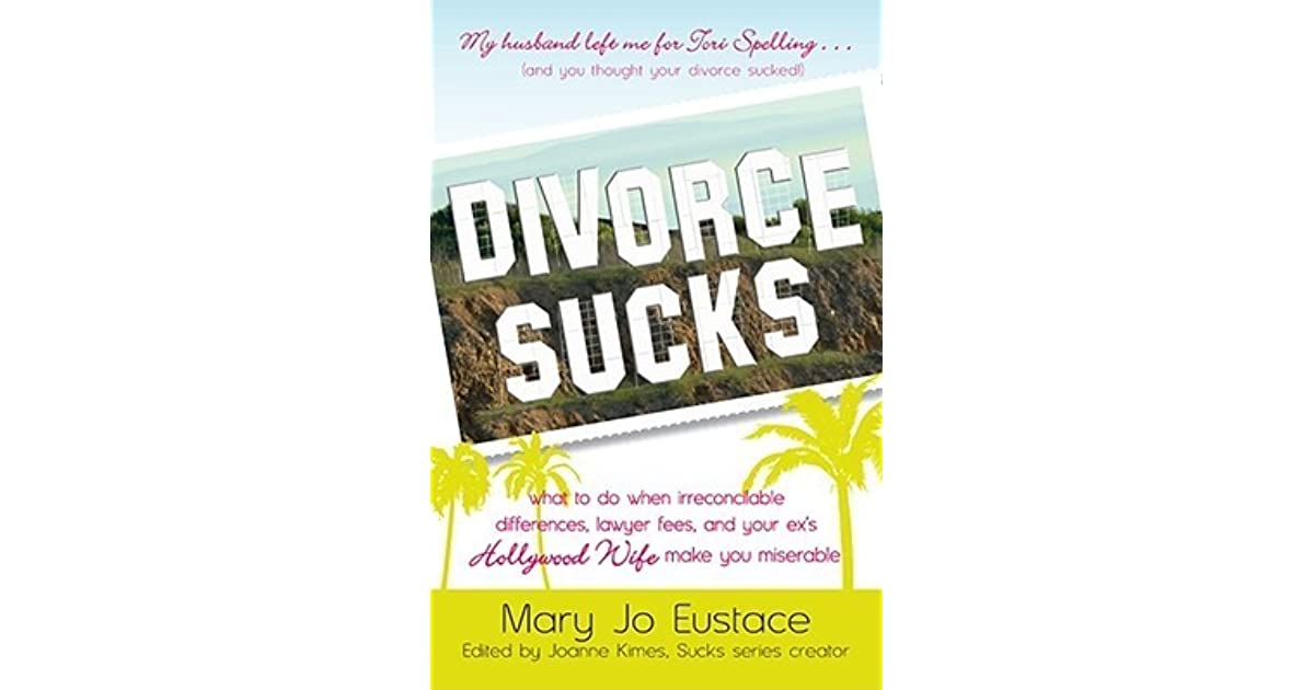Divorce sucks what to do when irreconcilable differences lawyer divorce sucks what to do when irreconcilable differences lawyer fees and your exs hollywood wife make you miserable by mary jo eustace solutioingenieria Choice Image