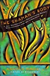 The Shaman's Body: A New Shamanism for Transforming Health, Relationships, and the Community