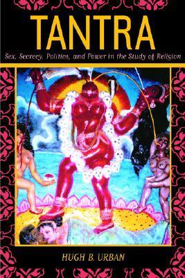 Tantra Sex  Secrecy  Politics  and Power in the Study of Religion