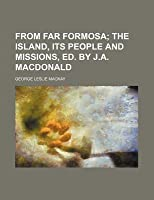 From Far Formosa; The Island, Its People and Missions, Ed. by J.A. MacDonald