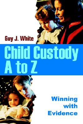 Child Custody A to Z: Winning with Evidence