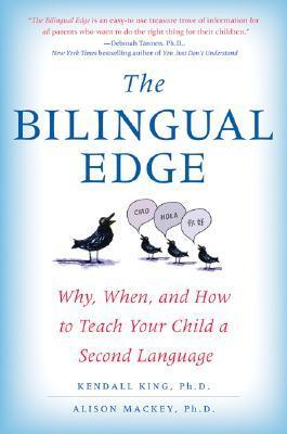 The Bilingual Edge why when and how to teach your child a second language