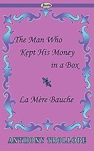 The Man Who Kept His Money in a Box & La Mère Bauche