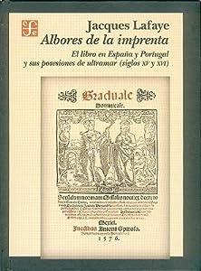 Albores de la imprenta. El libro en España y Portugal y sus posesiones de ultramar [siglos XV-XVI]