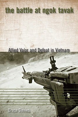 The Battle at Ngok Tavak: Allied Valor and Defeat in Vietnam