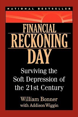 Financial Reckoning Day- Surviving the Soft Depression of the 21st Century by Addison Wiggin