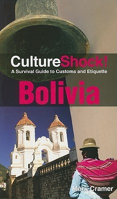 Mark Cramer - CultureShock! Bolivia A Survival Guide to Customs and Etiquette