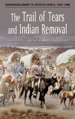 The Trail of Tears and Indian Removal by Amy H  Sturgis