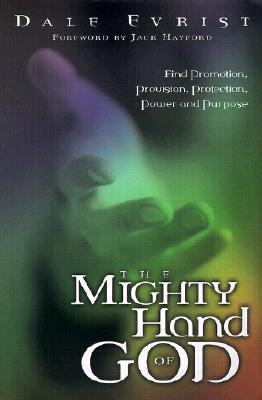 Mighty Hand Of God: Find promotion, provision, protection, power and purpose
