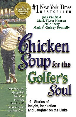 Chicken Soup for the Golfer's Soul: 101 Stories of Insight, Inspiration and Laughter on the Links (Chicken Soup for the Soul)