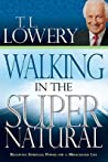 Walking in the Supernatural: Receiving Spiritual Power for a Miraculous Life