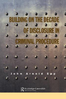 Building on the Deacde of Disclosure in Criminal Procedure
