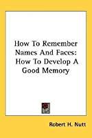 How to Remember Names and Faces: How to Develop a Good Memory