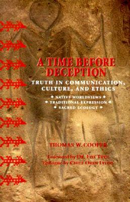 A Time Before Deception: Truth in Communication, Culture, and Ethics: Native Worldviews, Traditional Expression, Sacred Ecology