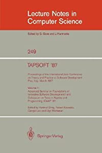 Tapsoft '87. Proceedings of the International Joint Conference on Theory and Practice of Software Development, Pisa, Italy, March 1987: Volume 1: Advanced Seminar on Foundations of Innovative Software Development I and Colloquium on Trees in Algebra an...