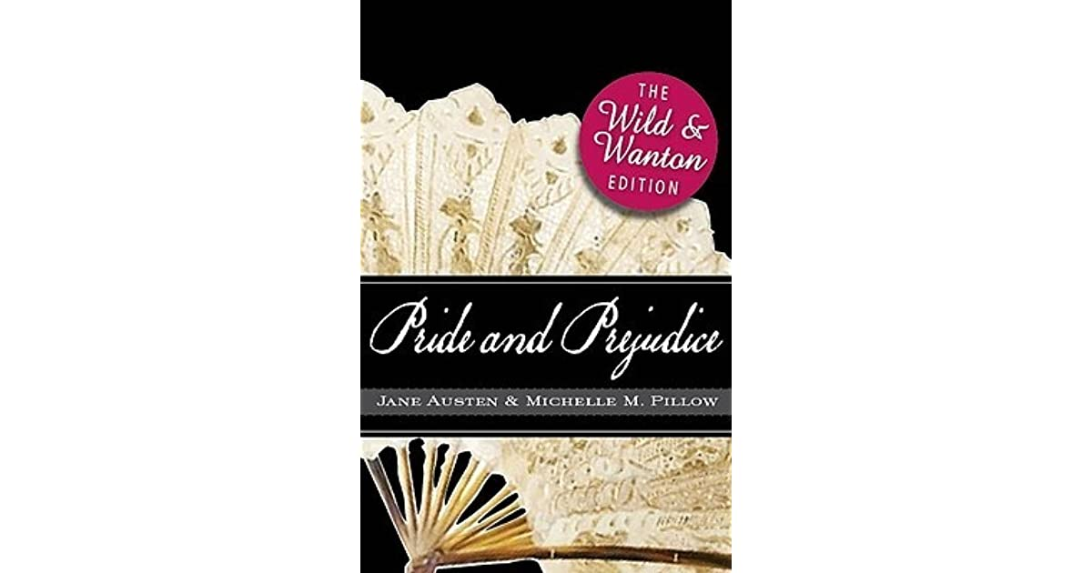 Pride and Prejudice: The Wild and Wanton Edition by