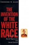 The Invention of the White Race: Racial Oppression and Social Control, Volume 1