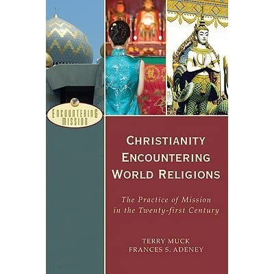 Christianity encountering world religions the practice of mission christianity encountering world religions the practice of mission in the twenty first century by terry muck sciox Choice Image