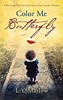 Color Me Butterfly: A Novel Inspired by One Family's Journey from Tragedy to Triumph