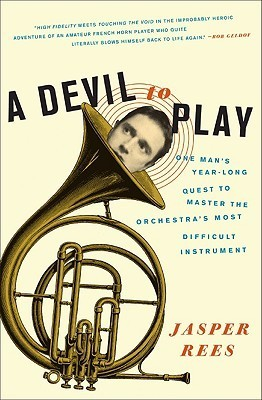 A Devil to Play One Man's Year-Long Quest to Master the Orchestra's Most Difficult Instrument by Jasper Rees